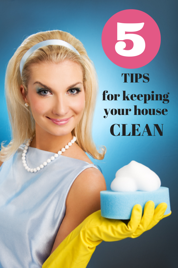 Five Easy Tips for Keeping Your House (Somewhat) Clean