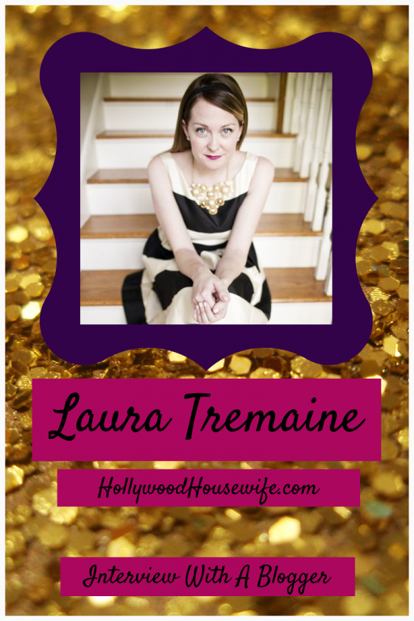 Interview With A Blogger: Laura Tremaine, The Hollywood Housewife