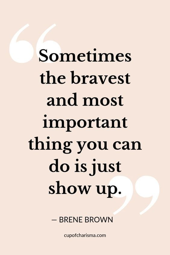 17 Inspirational Quotes to Help You Rock This Year: Showing Up Quote Brene Brown
