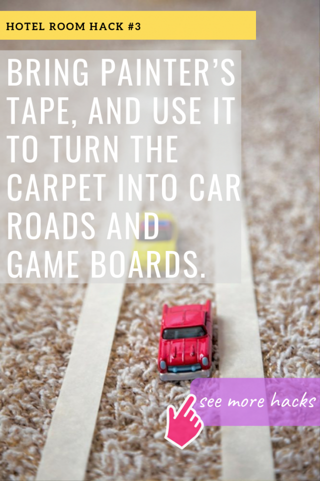 BRING PAINTER'S TAPE, AND USE IT TO TURN THE CARPET INTO CAR ROADS AND GAME BOARDS.