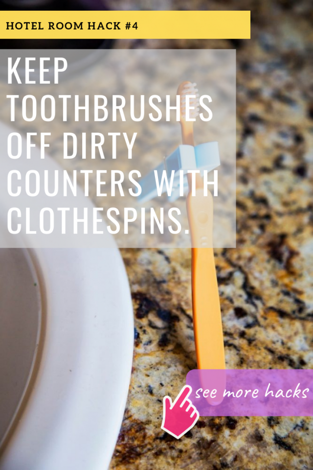 HOTEL ROOM HACKS: KEEP TOOTHBRUSHES OFF DIRTY COUNTERS WITH CLOTHESPINS.