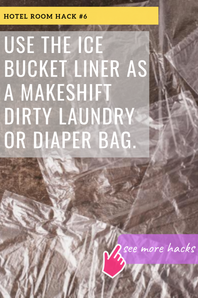 HOTEL ROOM HACKS: USE THE ICE BUCKET LINER AS A MAKESHIFT DIRTY LAUNDRY OR DIAPER BAG.