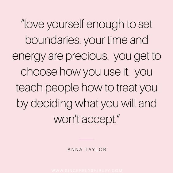 """20 Inspirational Quotes for Women: """"Love Yourself Enough to Set Boundaries. Your Time and Energy are Precious. You Get to Choose How You Use It. You Teach People How to Treat You by Deciding What You Will and Won't Accept."""" via Anna Taylor"""