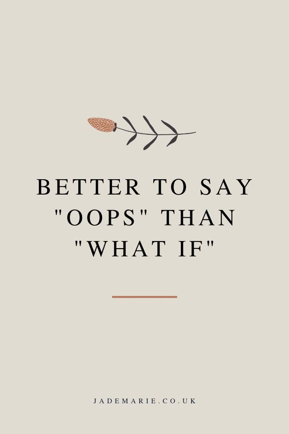 """20 Inspirational Quotes for Women: """"Better to Stay 'Oops' Than 'What If'"""" via Jade Marie"""