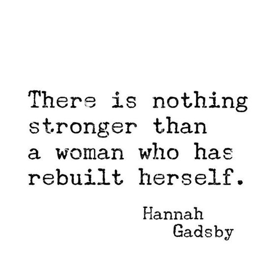 """20 Inspirational Quotes for Women: """"There is Nothing Stronger Than a Woman Who Has Rebuilt Herself."""" via Hannah Gadsby"""