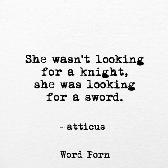 """20 Inspirational Quotes for Women: """"She Wasn't Looking For a Knight, She Was Looking for a Sword."""" via atticus"""