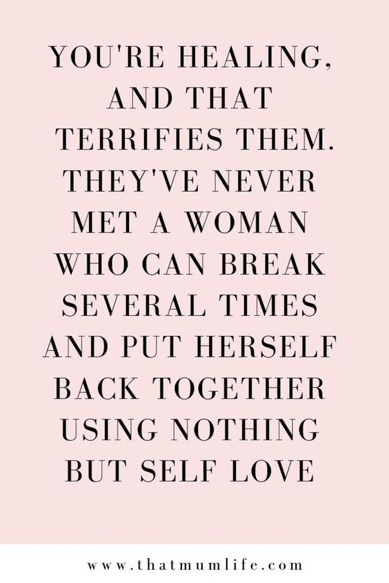 """20 Inspirational Quotes for Women: """"You're Healing and That Terrifies Them. They've Never Met a Woman Who Can Break Several Times and Put Herself Back Together Using Nothing But Self Love."""" via That Mum Life"""