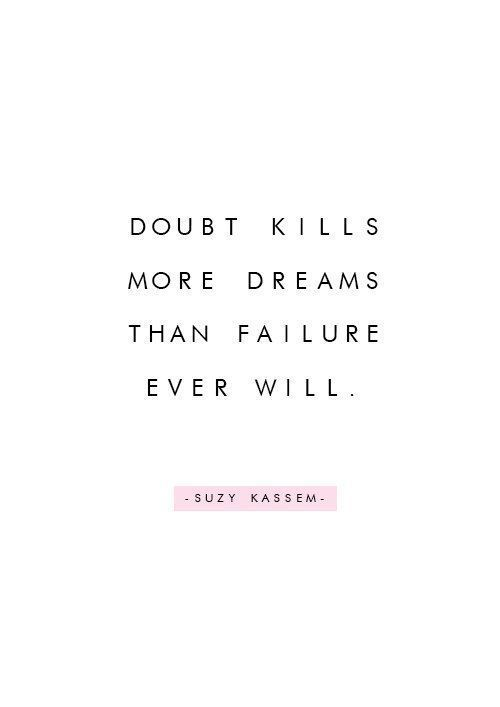 """20 Inspirational Quotes for Women: """"Doubt Kills More Dreams Than Failure Ever Will."""" via Suzy Kassem"""