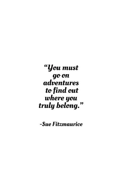 """20 Inspirational Quotes for Women: """"You Must Go On Adventures to Find Out Where You Truly Belong."""" via Sue Fitzmaurice"""