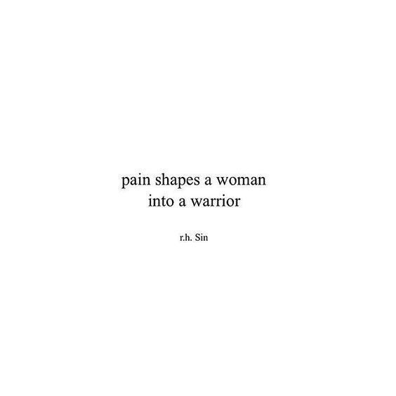 """20 Inspirational Quotes for Women: """"Pain Shapes a Woman Into a Warrior"""" via r.h. Sin"""