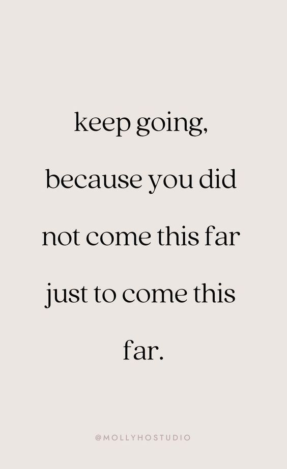 """20 Inspirational Quotes for Women: """"Keep Going, Because You Did Not Come This Far Just to Come This Far."""" via Molly Ho Studio"""