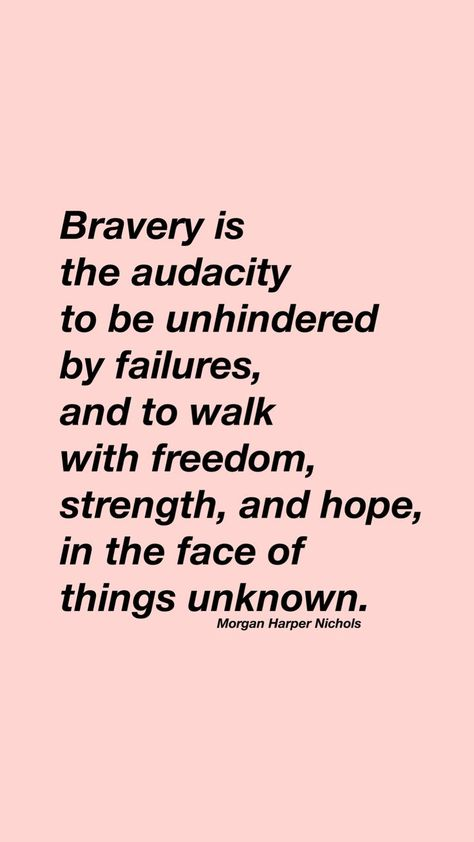 """20 Inspirational Quotes for Women: """"Bravery is the Audacity to Be Unhindered By Failures, and to Walk with Freedom, Strength, and Hope, in the Face of Things Unknown."""" via Morgan Harper Nichols"""