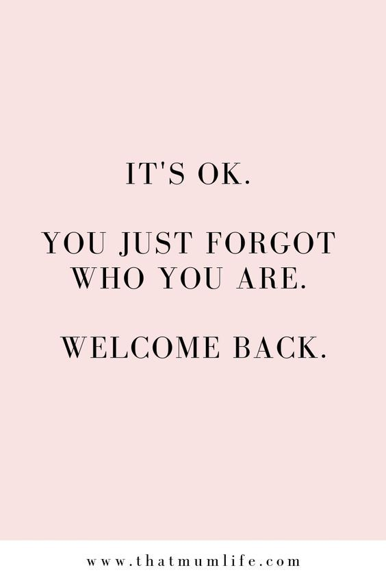 """20 Inspirational Quotes for Women: """"It's OK. You Just Forgot Who You Are. Welcome Back."""" via That Mum Life"""
